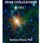 Star Civilizations 101 by Barbara Stone, Phd